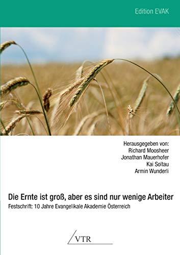 9783957760241: Die Ernte Ist Gross, Aber Es Sind Nur Wenige Arbeiter - Festschrift: 10 Jahre Evangelikale Akademie Osterreich