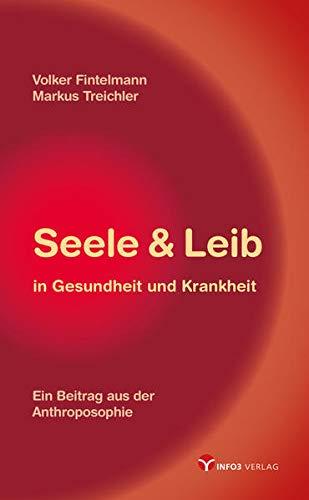 Seele & Leib in Gesundheit und Krankheit : Ein Beitrag aus der Anthroposophie - Volker Fintelmann