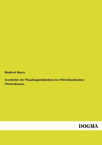 9783957820631: Geschichte der Wandteppichfabriken des Wittelsbachischen Fuerstenhauses