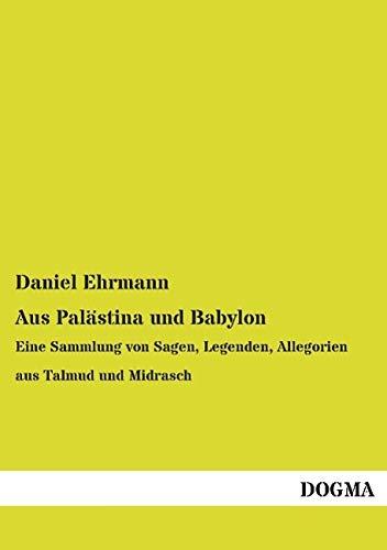 9783957823502: Aus Palästina und Babylon: Eine Sammlung von Sagen, Legenden, Allegorien aus Talmud und Midrasch