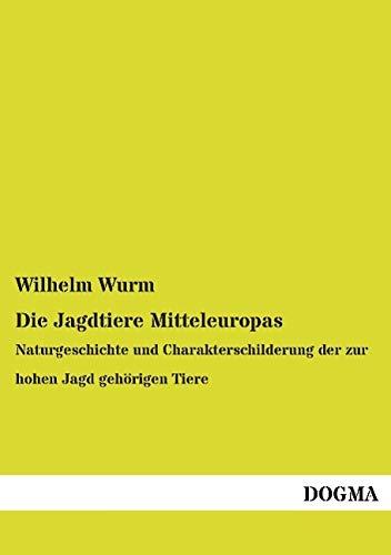 9783957824479: Die Jagdtiere Mitteleuropas: Naturgeschichte und Charakterschilderung der zur hohen Jagd gehörigen Tiere