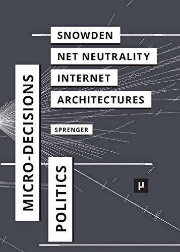 9783957960405: The Politics of Micro-Decisions: Edward Snowden, Net Neutrality, and the Architectures of the Internet