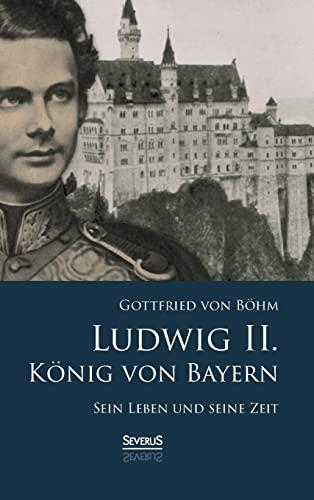 9783958010055: Ludwig II. K�nig von Bayern: Sein Leben und seine Zeit