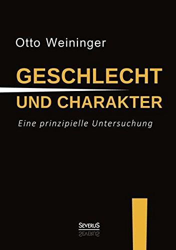 Geschlecht und Charakter: Eine prinzipielle Untersuchung: Otto Weininger