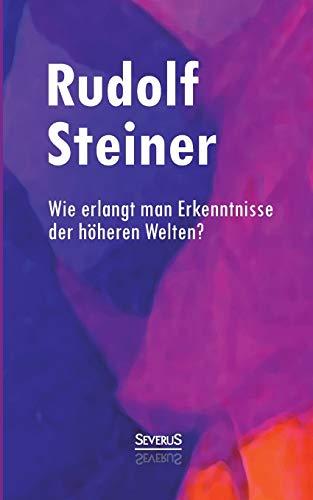 9783958010215: Wie erlangt man Erkenntnisse der höheren Welten? (German Edition)