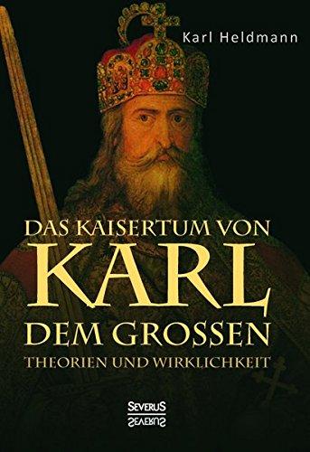 9783958011090: Das Kaisertum von Karl dem Großen. Theorien und Wirklichkeit