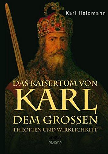 9783958011113: Das Kaisertum von Karl dem Großen. Theorien und Wirklichkeit (German Edition)