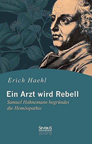 9783958011243: Ein Arzt wird Rebell: Samuel Hahnemann begründet die Homöopathie