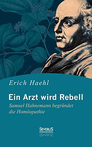 9783958011250: Ein Arzt wird Rebell: Samuel Hahnemann begründet die Homöopathie
