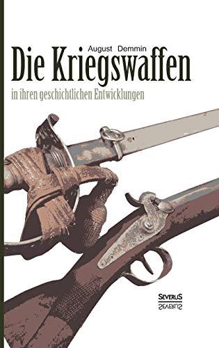 9783958011359: Die Kriegswaffen in ihren geschichtlichen Entwicklungen (German Edition)