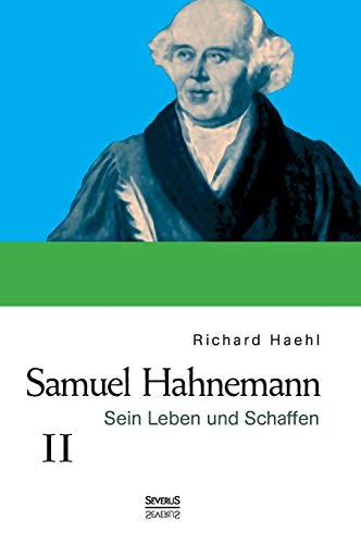 Samuel Hahnemann: Sein Leben und Schaffen. Bd. 2: Richard Haehl