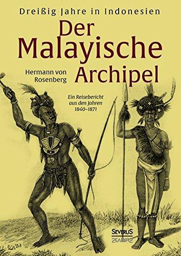Der Malayische Archipel: Dreißig Jahre in Indonesien: Hermann von Rosenberg