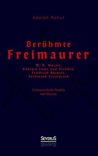 9783958013629: Berühmte Freimaurer: W. A. Mozart, Königin Luise von Preußen, Friedrich Rückert, Ferdinand Freiligrath