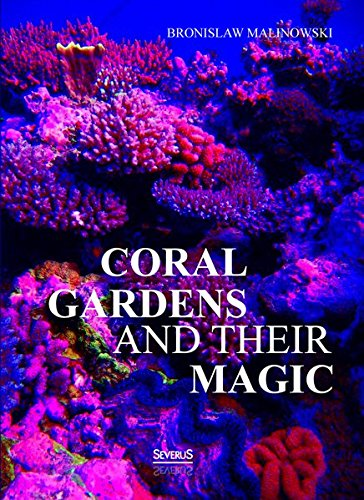 Coral gardens and their magic: A Study of the Methods of Tilling the Soil and of Agricultural Rites...