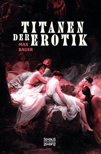 9783958014060: Titanen der Erotik. Biografien aus der Sittengeschichte aller Zeiten und Völker