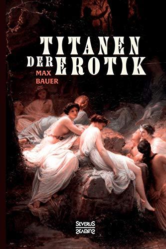 9783958014077: Titanen der Erotik. Biografien aus der Sittengeschichte aller Zeiten und Völker