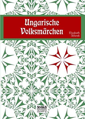 Ungarische Volksmärchen: Elisabeth Sklarek