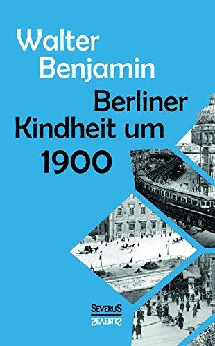 9783958014756: Berliner Kindheit um Neunzehnhundert