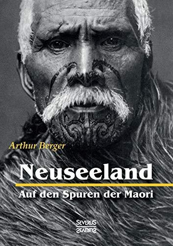 Neuseeland - Auf Den Spuren Der Maori (German Edition): Arthur Berger