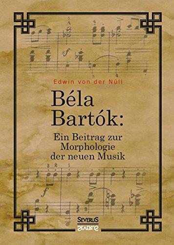 9783958015098: Bela Bartok. Ein Beitrag zur Morphologie der neuen Musik