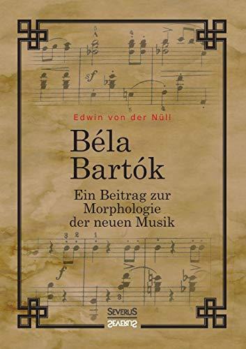 9783958015104: Bela Bartok. Ein Beitrag zur Morphologie der neuen Musik