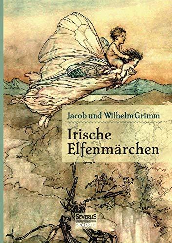 """Irische Elfenmärchen: Im Original """"Fairy Legends And: Grimm, Wilhelm"""