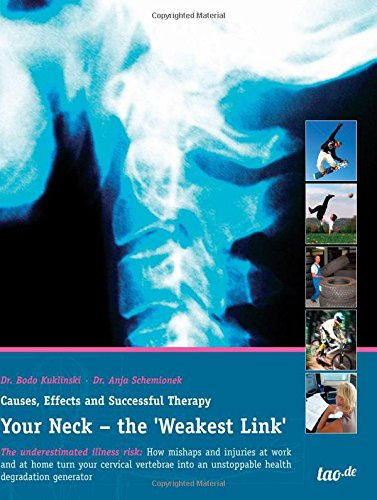 Your Neck - the 'Weakest Link': Causes,: Dr. Bodo Kuklinski;