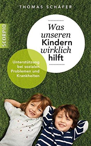 9783958030275: Was unseren Kindern wirklich hilft: Unterstützung bei sozialen Problemen und Krankheiten