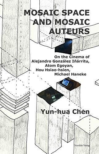 9783958080447: Mosaic Space and Mosaic Auteurs: On the Cinema of Alejandro Gonzalez Inarritu, Atom Egoyan, Hou Hsiao-hsien, Michael Haneke