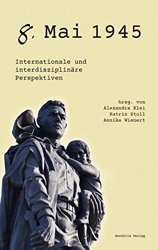 9783958081123: 8. Mai 1945: Internationale und interdisziplinäre Perspektiven