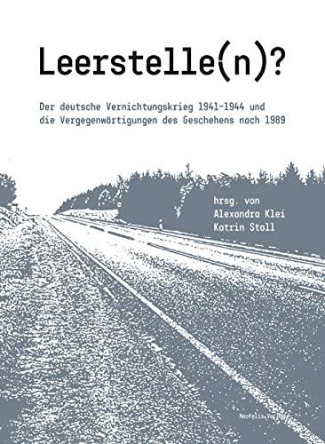 Leerstelle(n)?: Der deutsche Vernichtungskrieg 1941 1944 und die: Christine Chiriac, Aliaksandr