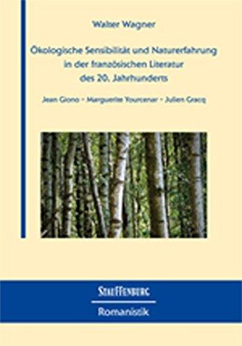 Ökologische Sensibilität und Naturerfahrung in der französischen Literatur des 20. ...