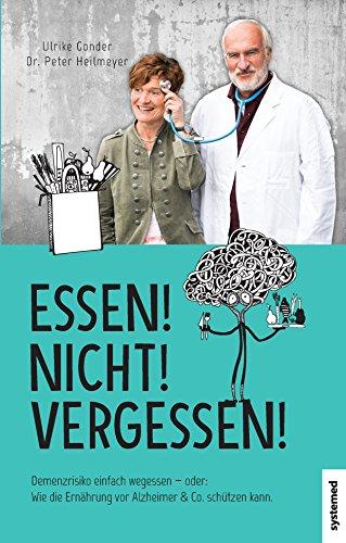 9783958140707: Essen! Nicht! Vergessen!: Demenzrisiko einfach wegessen - oder: Wie die Ernährung vor Alzheimer & Co. schützen kann.