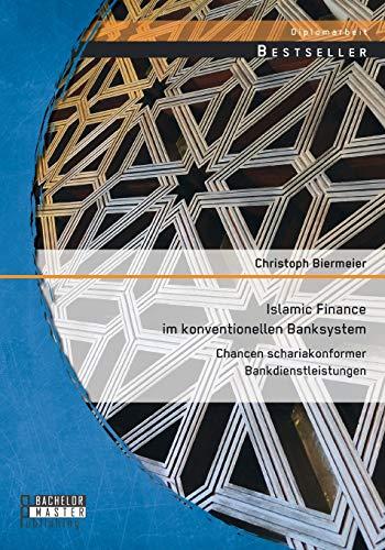 Islamic Finance im konventionellen Banksystem: Chancen schariakonformer Bankdienstleistungen: ...