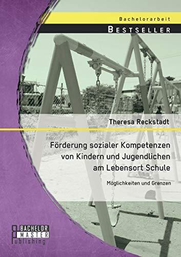 9783958200050: Forderung Sozialer Kompetenzen Von Kindern Und Jugendlichen Am Lebensort Schule: Moglichkeiten Und Grenzen