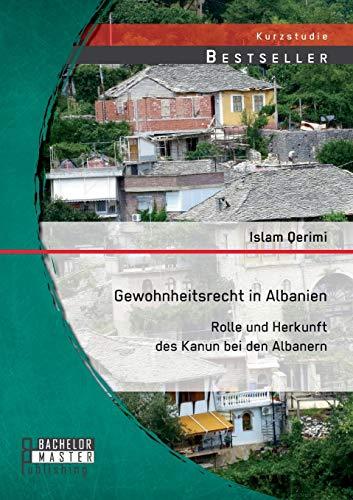 9783958200074: Gewohnheitsrecht in Albanien: Rolle Und Herkunft Des Kanun Bei Den Albanern (German Edition)