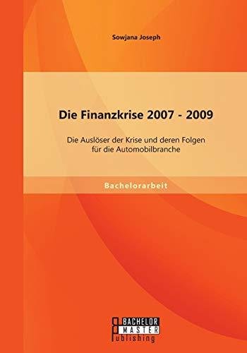 9783958200142: Die Finanzkrise 2007 - 2009: Die Ausloser Der Krise Und Deren Folgen Fur Die Automobilbranche