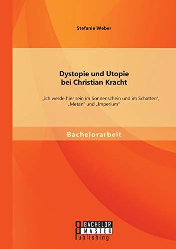Dystopie Und Utopie Bei Christian Kracht: Ich: Stefanie Weber