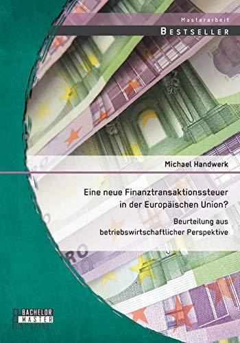 9783958200395: Eine Neue Finanztransaktionssteuer in Der Europaischen Union? Beurteilung Aus Betriebswirtschaftlicher Perspektive (German Edition)