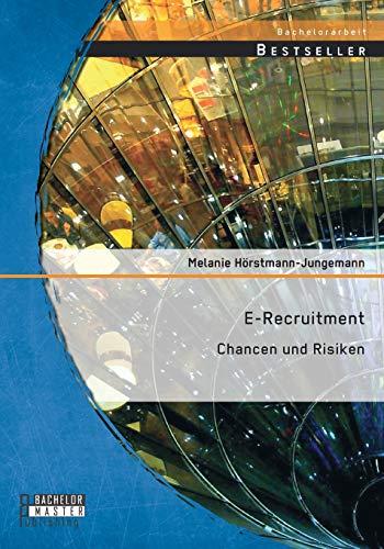 E-Recruitment: Chancen und Risiken: Melanie Hörstmann-Jungemann