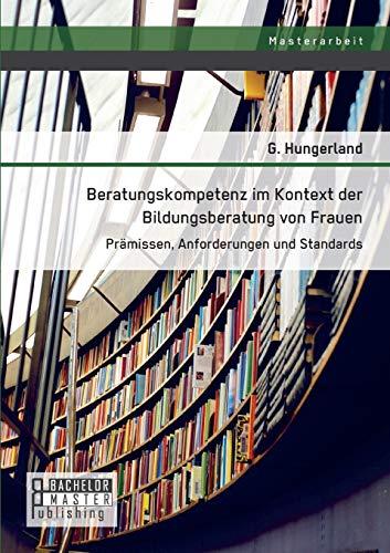 Beratungskompetenz Im Kontext Der Bildungsberatung Von Frauen: Hungerland G