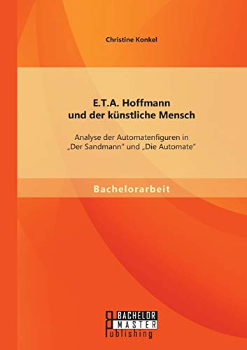 """9783958202429: E.T.A. Hoffmann und der künstliche Mensch: Analyse der Automatenfiguren in """"Der Sandmann und """"Die Automate"""