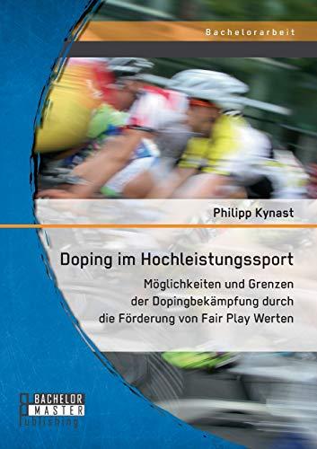 9783958202511: Doping im Hochleistungssport: Möglichkeiten und Grenzen der Dopingbekämpfung durch die Förderung von Fair Play Werten