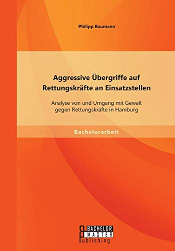 9783958203037: Aggressive Übergriffe auf Rettungskräfte an Einsatzstellen: Analyse von und Umgang mit Gewalt gegen Rettungskräfte in Hamburg