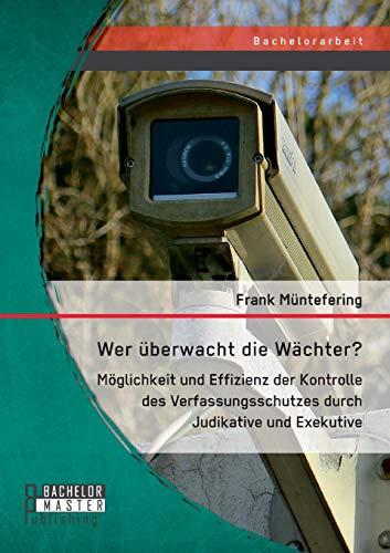 9783958203808: Wer überwacht die Wächter? Möglichkeit und Effizienz der Kontrolle des Verfassungsschutzes durch Judikative und Exekutive