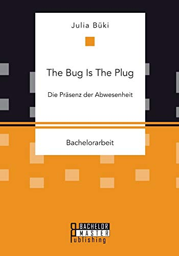 9783958203877: The Bug Is The Plug: Die Präsenz der Abwesenheit (German Edition)