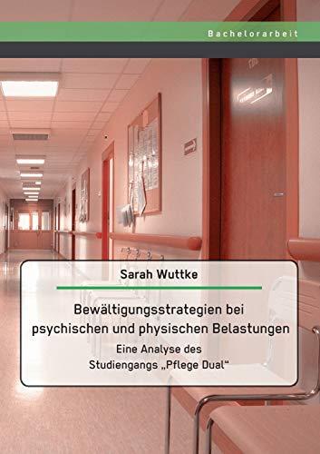 """9783958203914: Bewältigungsstrategien bei psychischen und physischen Belastungen: Eine Analyse des Studiengangs """"Pflege Dual"""" (German Edition)"""