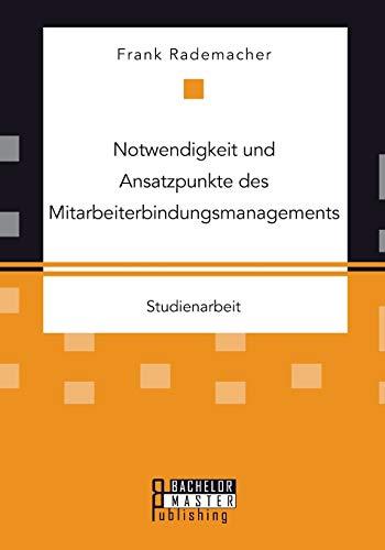 9783958204546: Notwendigkeit und Ansatzpunkte des Mitarbeiterbindungsmanagements