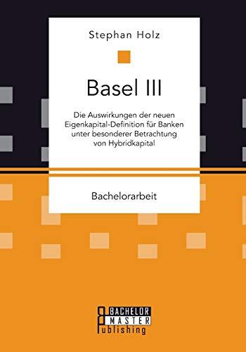 9783958204836: Basel III: Die Auswirkungen der neuen Eigenkapital-Definition für Banken unter besonderer Betrachtung von Hybridkapital
