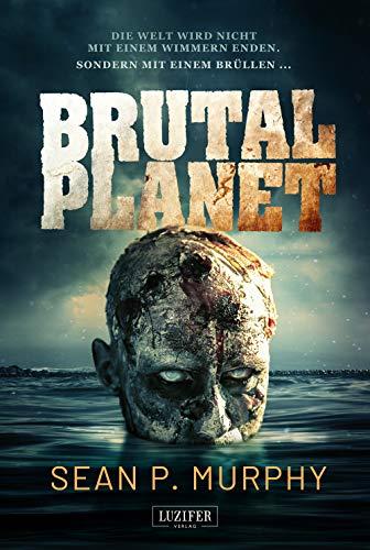 9783958350670: Brutal Planet: Zombie-Thriller, Endzeit, Apokalypse, Dystopie (German Edition)